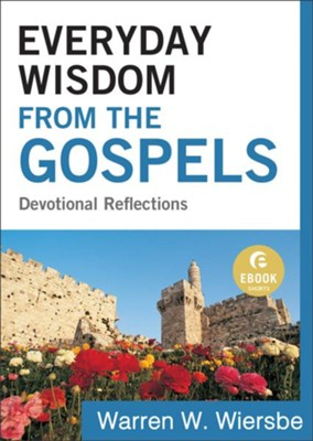 Everyday Wisdom from the Gospels (Ebook Shorts): Devotional Reflections - eBook  -     By: Warren W. Wiersbe