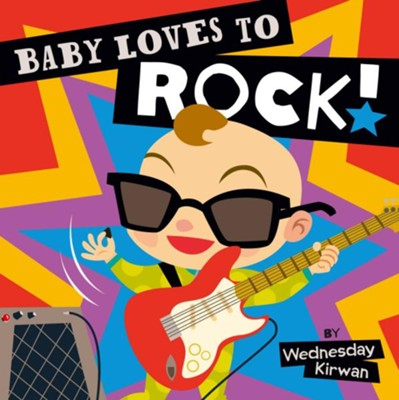 Baby Loves to Rock!  -     By: Wednesday Kirwan     Illustrated By: Wednesday Kirwan