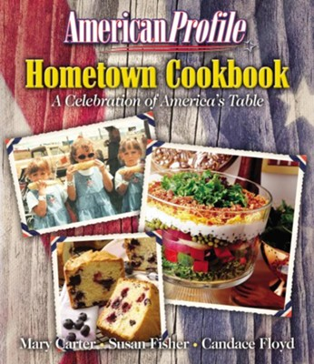 American Profile Hometown Cookbook: A Celebration of America's Table - eBook  -     By: Mary Carter, Susan Fisher, Candace Floyd