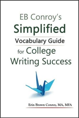 Eb Conroy's Simplified Vocabulary Guide: For College Writing Success  -     By: Eb Conroy