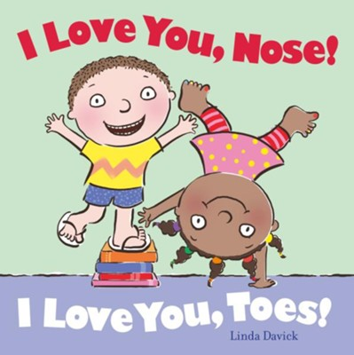 I Love You, Nose! I Love You, Toes!  -     By: Linda Davick     Illustrated By: Linda Davick