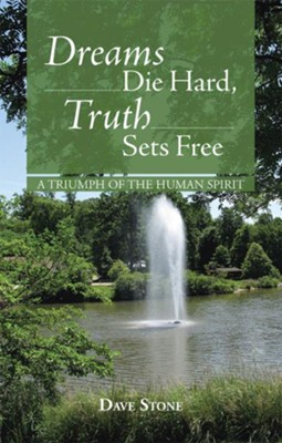 Dreams Die Hard, Truth Sets Free: A Triumph of the Human Spirit - eBook  -     By: Dave Stone