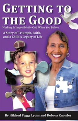 Getting to the Good: Nothing Is Impossible for God When You Believe - eBook  -     By: Hildred Lyons, Debora Knowles