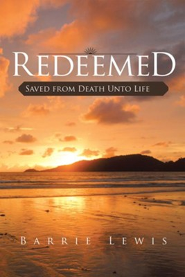 Redeemed: Saved from Death Unto Life - eBook  -     By: Barrie Lewis
