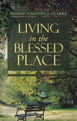 Living in the Blessed Place - eBook  -     By: Bishop Timothy J. Clarke