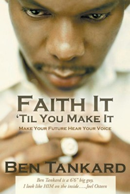 Faith It Til You Make It: Make Your Future Hear Your Voice - eBook  -     By: Ben Tankard