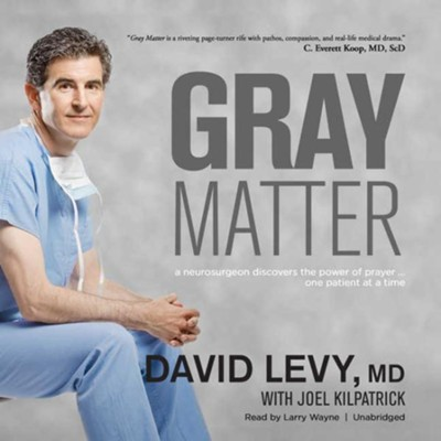 Gray Matter: A Neurosurgeon Discovers the Power of Prayer: One Patient at a Time - unabridged audiobook on MP3-CD  -     Narrated By: Larry Wayne     By: David Levy MD, Joel Kilpatrick