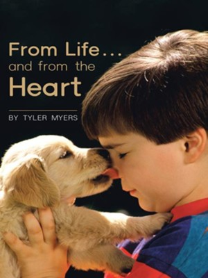 From Life and from the Heart - eBook  -     By: Tyler Myers