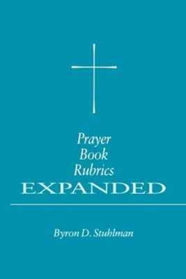 Prayer Book Rubrics Expanded - eBook  -     By: Byron D. Stuhlman