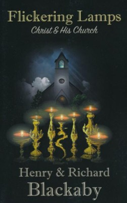 Flickering Lamps: Christ and His Church  -     By: Richard Blackaby, Henry Blackaby