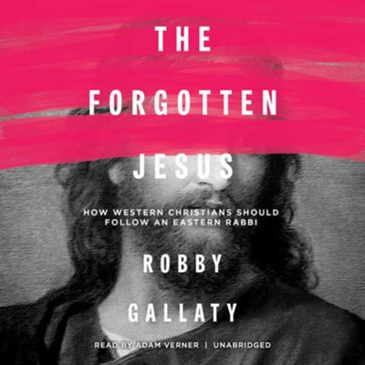 The Forgotten Jesus: How Western Christians Should Follow an Eastern Rabbi - unabridged audiobook on CD  -     Narrated By: Adam Verner     By: Robby Gallaty