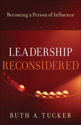 Leadership Reconsidered: Becoming a Person of Influence - eBook  -     By: Ruth A. Tucker
