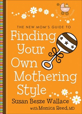 New Mom's Guide to Finding Your Own Mothering Style, The (The New Mom's Guides) - eBook  -     By: Susan Besze Wallace, Monica Reed