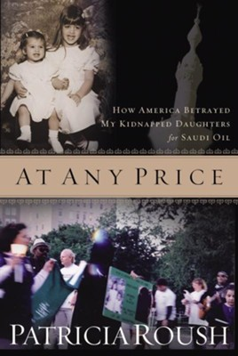 At Any Price: How America Betrayed My Kidnapped Daughters for Saudi Oil - eBook  -     By: Patricia Roush