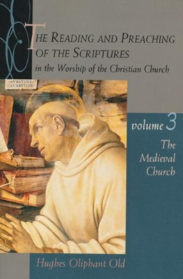 The Reading & Preaching of the Scriptures Series: The Medieval Church Volume 3  -     By: Hughes Oliphant Old