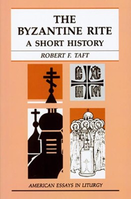 The Byzantine Rite: A Short History    -     By: Robert Taft
