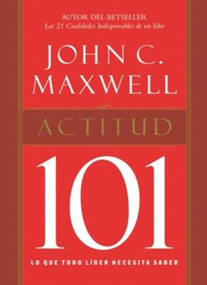 Attitude 101: What Every Leader Needs to Know - eBook  -     By: John C. Maxwell
