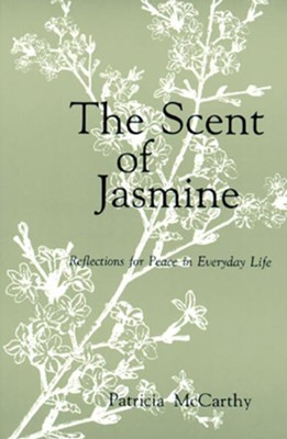 The Scent of Jasmine: Reflections for Peace in  Everyday Life   -     By: Patricia McCarthy
