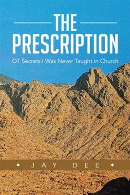 The Prescription: OT Secrets I Was Never Taught in Church - eBook  -     By: Jay Dee