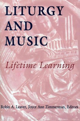 Liturgy & Music: Lifetime Learning  -     By: Robin A. Leaver