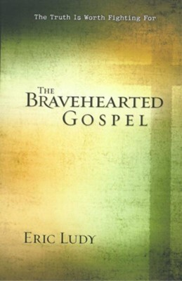 Bravehearted Gospel, The: The Truth Is Worth Fighting For - eBook  -     By: Eric Ludy