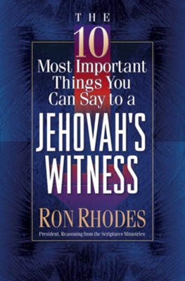 10 Most Important Things You Can Say to a Jehovah's Witness, The - eBook  -     By: Ron Rhodes