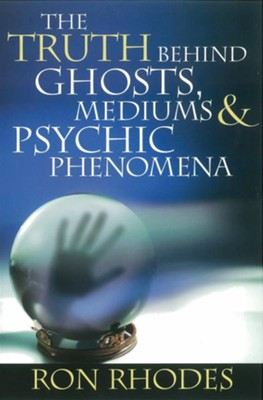Truth Behind Ghosts, Mediums, and Psychic Phenomena, The - eBook  -     By: Ron Rhodes