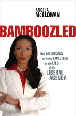 Bamboozled: How Americans are being Exploited by the Lies of the Liberal Agenda - eBook  -     By: Angela McGlowan