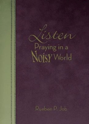 Listen: Praying in a Noisy World - eBook  -     By: Rueben P. Job