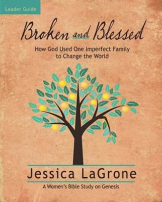 Broken and Blessed Leader Guide: How God Used One Imperfect Family to Change the World - eBook  -     By: Jessica LaGrone