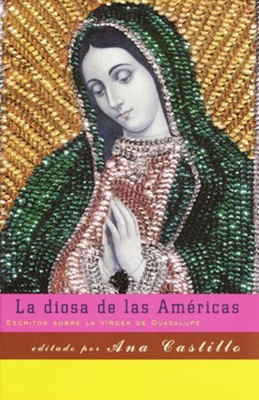 La diosa de las Americas: Escritos sobre la Virgen de Guadalupe - eBook  -     Edited By: Ana Castillo     Translated By: Mariela Dreyfus     By: Ana Castillo(ED.) & Mariela Dreyfus