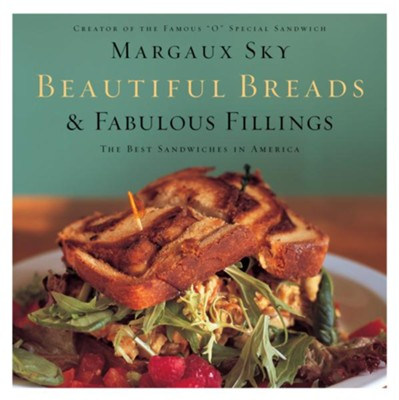 Beautiful Breads and Fabulous Fillings: The Best Sandwiches in America - eBook  -     By: Margaux Sky
