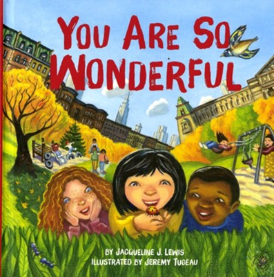 You Are So Wonderful  -     By: Jacqueline Janette Lewis     Illustrated By: Jeremy Tugeau