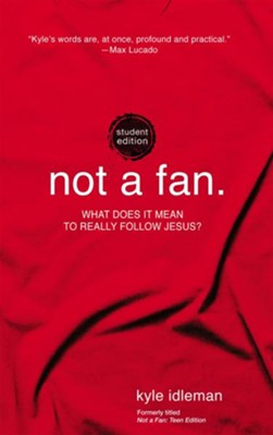 Not a Fan Student Edition: What does it really mean to follow Jesus? - eBook  -     By: Kyle Idleman
