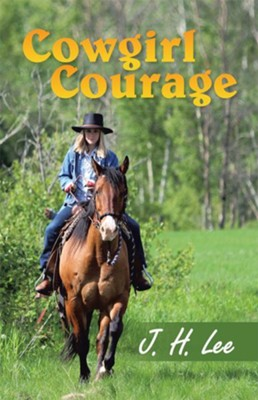 Cowgirl Courage - eBook  -     By: J.H. Lee