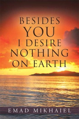 Besides You I Desire Nothing on Earth - eBook  -     By: Emad Mikhaiel