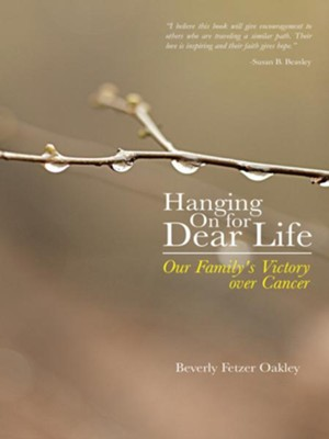 Hanging On for Dear Life: Our Family's Victory over Cancer - eBook  -     By: Beverly Oakley