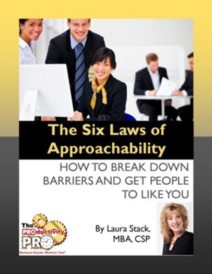 The Six Laws of Approachability: How to Break Down Barriers and Get People to Like You - eBook  -     By: Laura Stack