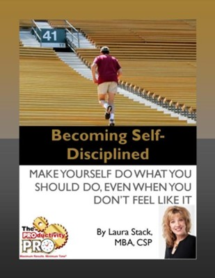 Becoming Self-Disciplined: Make Yourself Do What You Should Do, Even When You Don't Feel Like It - eBook  -     By: Laura Stack