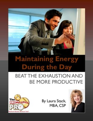 Maintaining Energy During the Day: Beat the Exhaustion and Be More Productive - eBook  -     By: Laura Stack