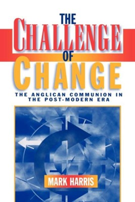 The Challenge of Change: The Anglican Communion in the Post-Modern Era - eBook  -     By: Mark Harris