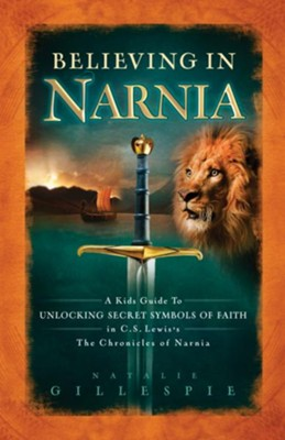 Believing in Narnia: A Kid's Guide to Unlocking the Secret Symbols of Faith in C.S. Lewis' The Chronicles of Narnia - eBook  -     By: Natalie Gillespie