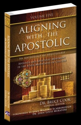 Aligning With The Apostolic, Volume 5: Apostles And The Apostolic Movement In The Seven Mountains Of Culture - eBook  -     By: Dr. Bruce Cook