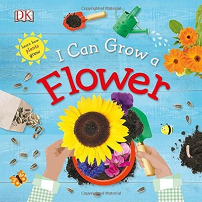 I Can Grow a Flower  -     By: DK