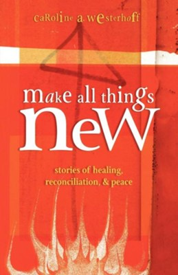 Make All Things New: Stories of Healing, Reconciliation, and Peace - eBook  -     By: Caroline A. Westerhoff