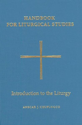 Handbook for Liturgical Studies Volume 1: Introduction to the Liturgy  -     By: Anscar Chupungco