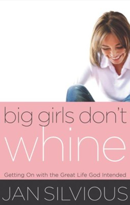 Big Girls Don't Whine: Getting On With the Great Life God Intends - eBook  -     By: Jan Silvious