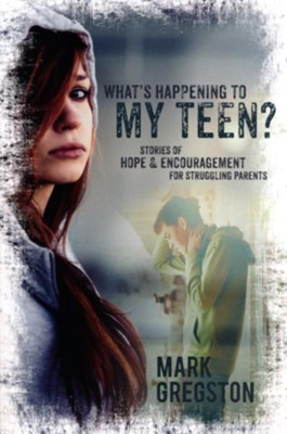 What's Happening to My Teen?: Stories of Hope and Encouragement for Struggling Teens  -     By: Mark Gregston