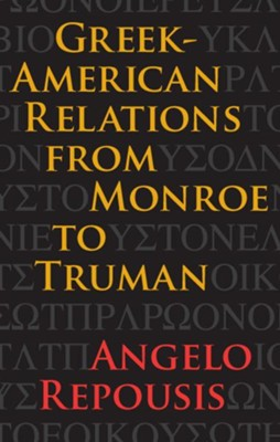 Greek-American Relations from Monroe to Truman - eBook  -     By: Angelo Repousis