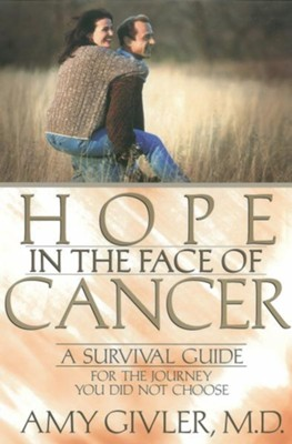 Hope in the Face of Cancer: A Survival Guide for the Journey You Did Not Choose - eBook  -     By: Amy Givler
